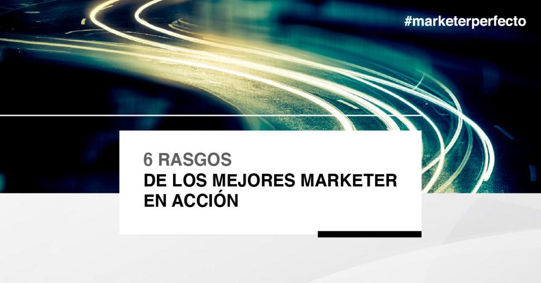6 rasgos de los mejores marketers en acción